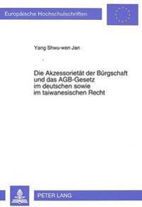 Die Akzessorietaet Der Buergschaft Und Das Agb-Gesetz Im Deutschen Sowie Im Taiwanesischen Recht