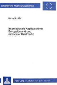 Internationale Kapitalstroeme, Eurogeldmarkt Und Nationaler Geldmarkt: Eine Theoretische Und Empirische Analyse Fuer Die Bundesrepublik Deutschland