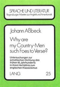 Why Are My Country-Men Such Foes to Verse?: Untersuchungen Zur Schottischen Dichtung Des Fruehen 18. Jahrhunderts in Ihrem Verhaeltnis Zum Englischen