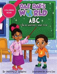 Dae Dae's World Coloring Book: ABC I Can Be Whatever I Want to Be