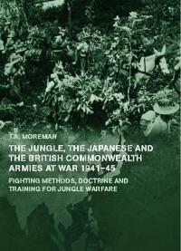 The Jungle, the Japanese and the British Commonwealth Armies at War, 1941-45
