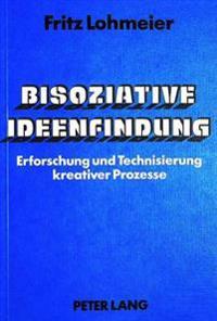 Bisoziative Ideenfindung: Erforschung Und Technisierung Kreativer Prozesse