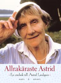 Allrakäraste Astrid : en vänbok till Astrid Lindgren