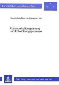 Kommunikationsplanung Und Entwicklungsprozesse: Modell Eines Kommunikationsservices ALS Hilfsfaktor Bei Der Vollziehung Von Sozialen Planungen in Entw