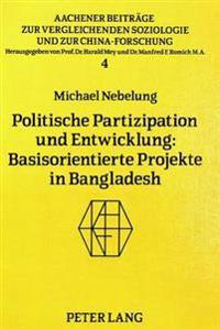 Politische Partizipation Und Entwicklung: Basisorientierte Projekte in Bangladesh