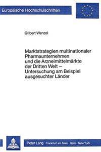 Marktstrategien Multinationaler Pharmaunternehmen Und Die Arzneimittelmaerkte Der Dritten Welt - Untersuchung Am Beispiel Ausgesuchter Laender