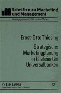 Strategische Marketingplanung in Filialisierten Universalbanken: Integrierte Filial- Und Kundengruppenstrategien Auf Der Grundlage Erfolgsbeeinflussen