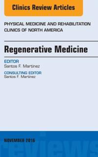 Regenerative Medicine, An Issue of Physical Medicine and Rehabilitation Clinics of North America, E-Book