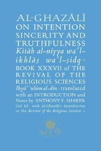 Al-Ghazali on Intention, Sincerity and Truthfulness: Kitab Al-Niyya Wa'l-Ikhlas Wa'l-Sidq