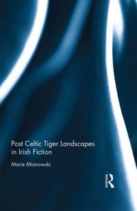Post Celtic Tiger Landscapes in Irish Fiction