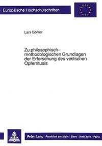 Zu Philosophisch-Methodologischen Grundlagen Der Erforschung Des Vedischen Opferrituals