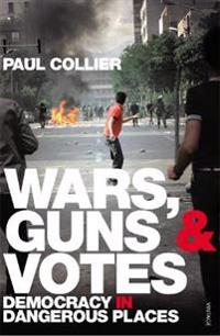 Wars, guns and votes - democracy in dangerous places