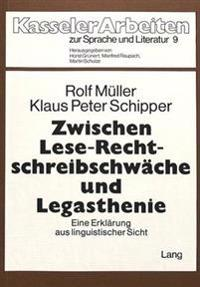Zwischen Lese-Rechtschreibschwaeche Und Legasthenie: Eine Erklaerung Aus Linguistischer Sicht