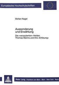 Aussonderung Und Erwaehlung: Die -Verzauberten- Helden Thomas Manns Und Ihre -Erloesung-