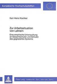 Zur Arbeitssituation Von Lehrern: Eine Empirische Untersuchung an Gesamtschulen Und Schulen Des Gegliederten Systems