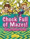 Chock Full of Mazes! Mega Maze Book