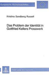 Das Problem Der Identitaet in Gottfried Kellers Prosawerk