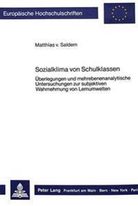 Sozialklima Von Schulklassen: Ueberlegungen Und Mehrebenanalytische Untersuchungen Zur Subjektiven Wahrnehmung Von Lernumwelten