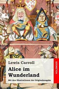 Alice Im Wunderland: Mit Den Illustrationen Der Originalausgabe