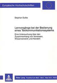 Lernvorgaenge Bei Der Bedienung Eines Textkommunikationssystems: Eine Untersuchung Ueber Den Zusammenhang Von Vorwissen, Wissenserwerb Und Handeln