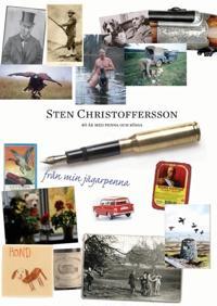 Från min jägarpenna : ett jägarliv med penna och kamera