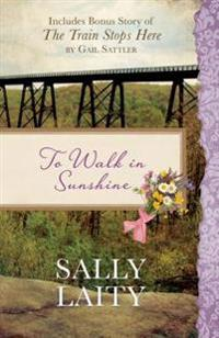 To Walk in Sunshine: Also Includes Bonus Story of the Train Stops Here by Gail Sattler