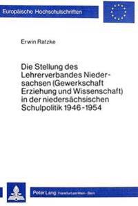 Die Stellung Des Lehrerverbandes Niedersachsen (Gewerkschaft Erziehung Und Wissenschaft) in Der Niedersaechsischen Schulpolitik 1946-1954