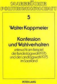 Konfession Und Wahlverhalten: Untersucht Am Beispiel Der Bundestagswahl 1976 Und Der Landtagswahl 1975 Im Saarland