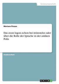 Das Zoon Logon Echon Bei Aristoteles Oder Uber Die Rolle Der Sprache in Der Antiken Polis
