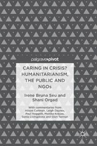 Caring in Crisis? Humanitarianism, the Public and Ngos