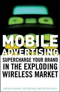 Mobile Advertising: Supercharge Your Brand in the Exploding Wireless Market