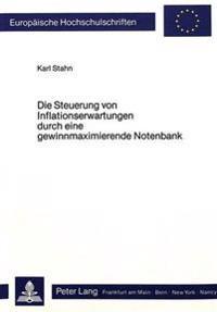 Die Steuerung Von Inflationserwartungen Durch Eine Gewinnmaximierende Notenbank: Diskussion Einer Alternativen Geldpolitischen Konzeption
