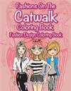 Fashions on the Catwalk Coloring Book