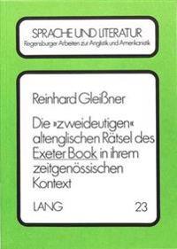 Die 'Zweideutigen' Altenglischen Raetsel Des Exeter Book in Ihrem Zeitgenoessischen Kontext