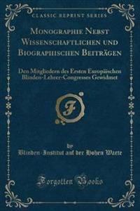 Monographie Nebst Wissenschaftlichen Und Biographischen Beitragen