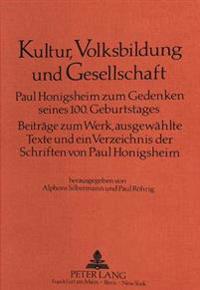 Kultur, Volksbildung Und Gesellschaft: Paul Honigsheim Zum Gedenken Seines 100. Geburtstages. Beitraege Zum Werk, Ausgewaehlte Texte Und Ein Verzeichn