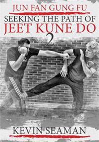 Jun Fan Gung Fu-Seeking the Path of Jeet Kune Do 2: Volume 2