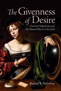 The Givenness of Desire: Concrete Subjectivity and the Natural Desire to See God