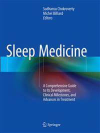 Sleep Medicine : A Comprehensive Guide to Its Development, Clinical Milestones, and Advances in Treatment