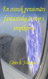 En svensk pensionärs fantastiska äventyr i tropikerna