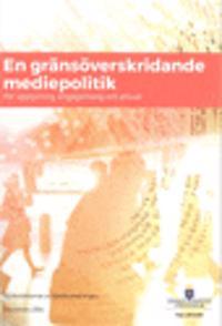 En gränsöverskridande mediepolitik. SOU 2016:80. För upplysning, engagemang och ansvar : Slutbetänkande från Medieutredningen