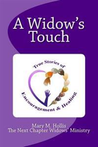 A Widow's Touch: True Stories of Encouragement & Healing