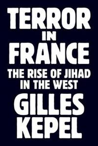 Terror in France: The Rise of Jihad in the West