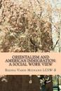 Orientalism and American Immigration: A Social Work View