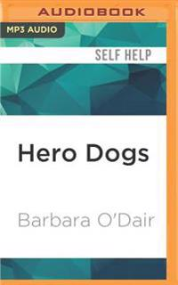 Hero Dogs: Great Stories of Loyalty, Courage & Cunning