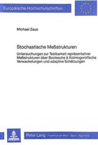 Stochastische Messtrukturen: Untersuchungen Zur Testbarkeit Repraesentativer Messtrukturen Ueber Boolesche & Kolmogoroffsche Verwackelungen Und Ada