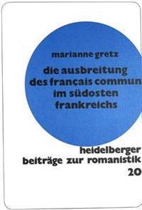 Die Ausbreitung Des Francais Commun Im Suedosten Frankreichs: Nach Den Regionalen Sprachatlanten