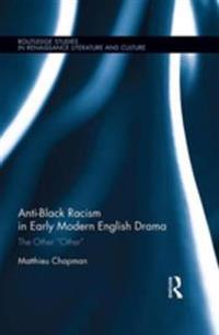 Anti-Black Racism in Early Modern English Drama