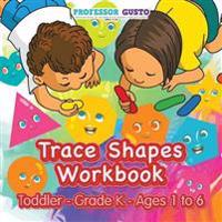 Trace Shapes Workbook Toddler-Grade K - Ages 1 to 6