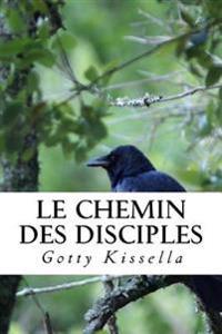 Le Chemin Des Disciples: Des Tenebres a la Lumiere